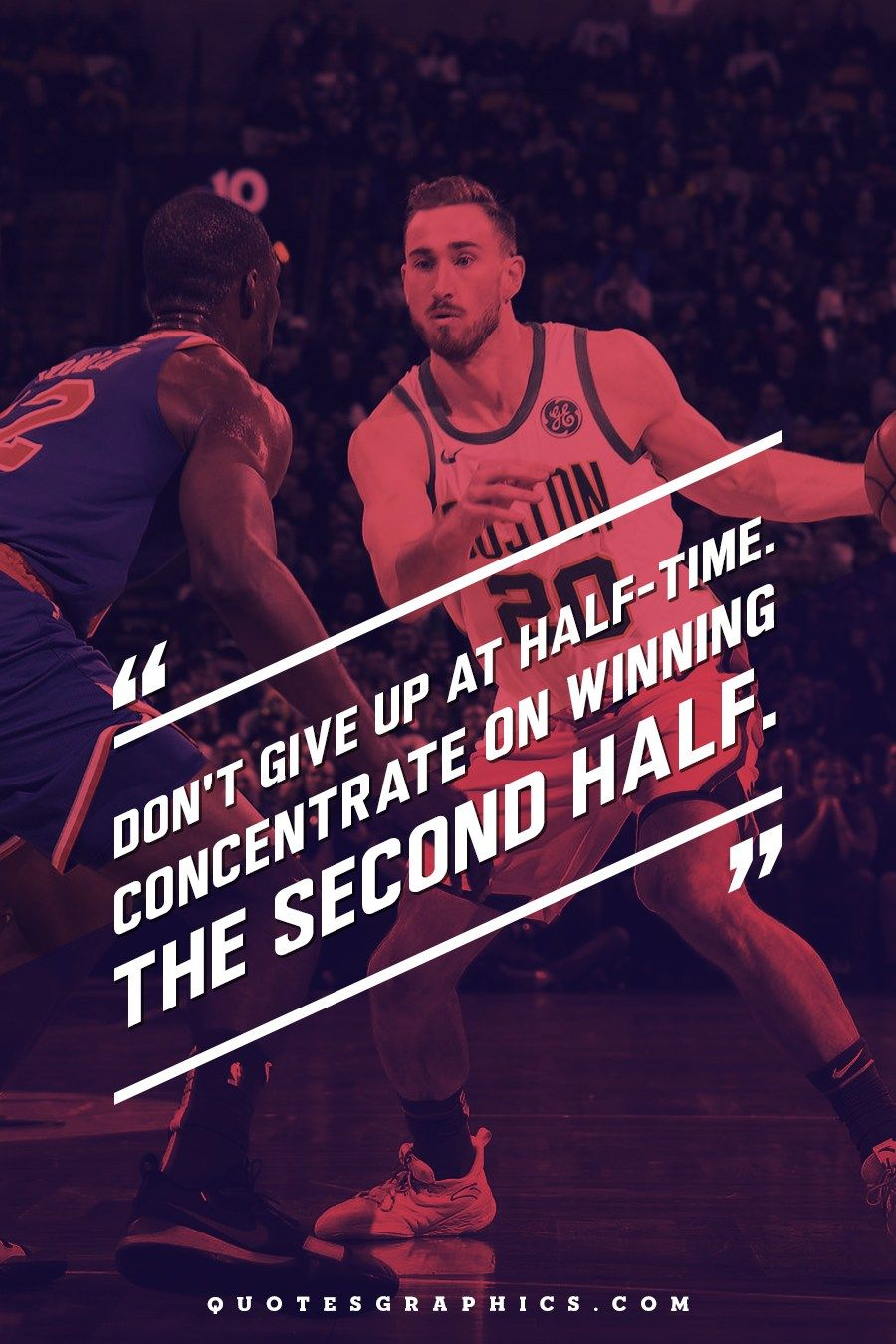 8. Don't give up at half-time. Concentrate on winning the second ...