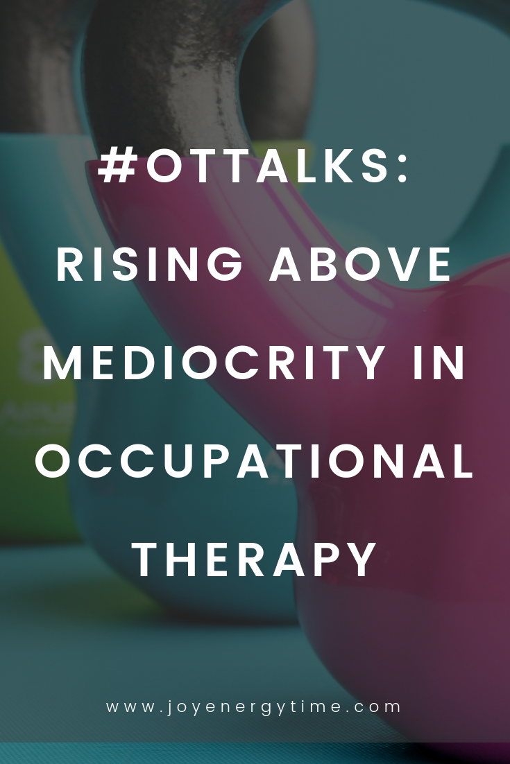 Ep 085 OTTalks Rising Above Mediocrity in Occupational