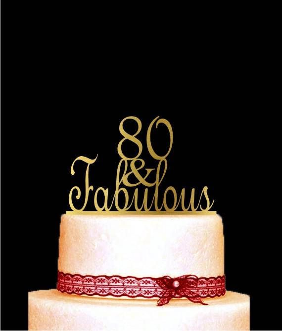 80 and Fabulous Cake Topper for Birthday and Anniversary 80th