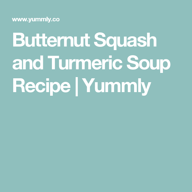 Butternut Squash and Turmeric Soup Recipe | Yummly