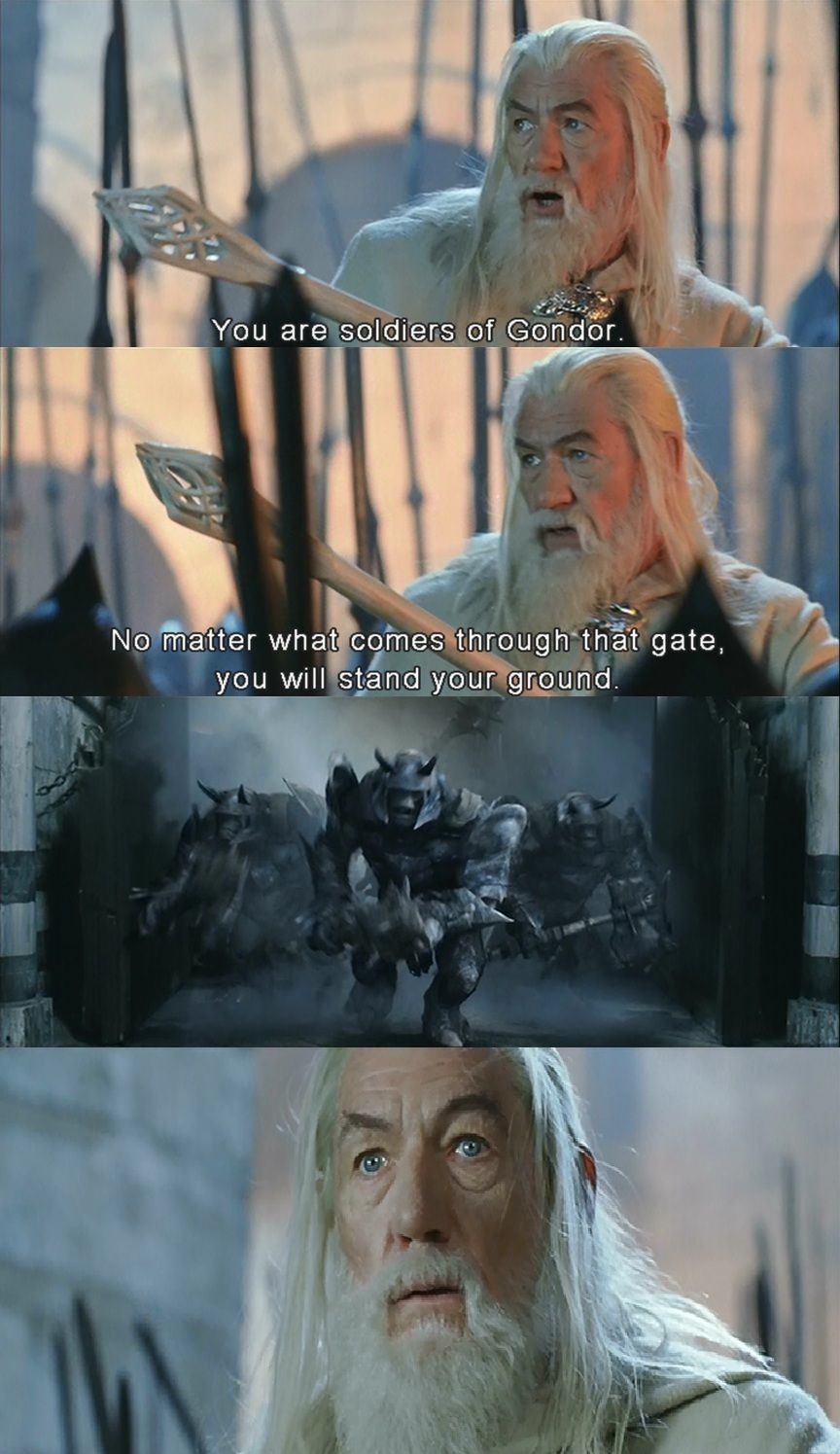 You Are Soldiers Of Gondor No Matter What Comes Through That Gate You Will Stand Your Ground Gate Gives And T Memes Sir Ian Mckellen Ian Mckellen Gandalf