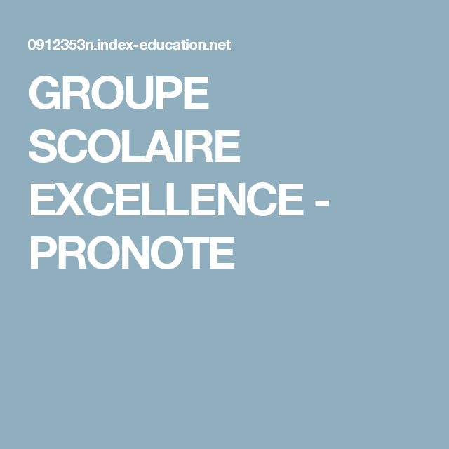 GROUPE SCOLAIRE EXCELLENCE - PRONOTE