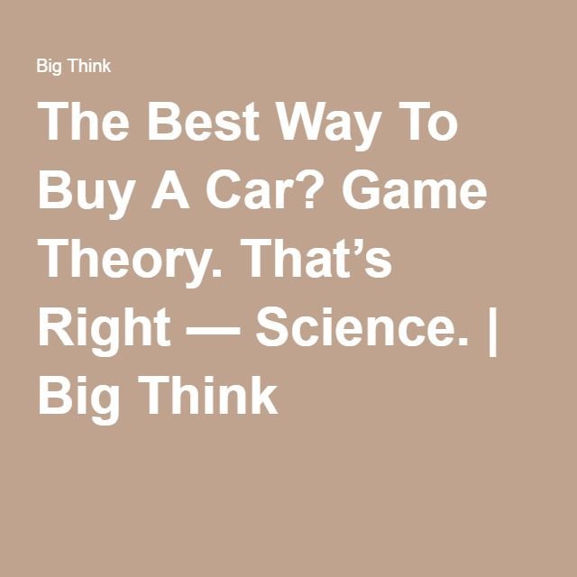 The Best Way To Buy A Car Game Theory That S Right Science