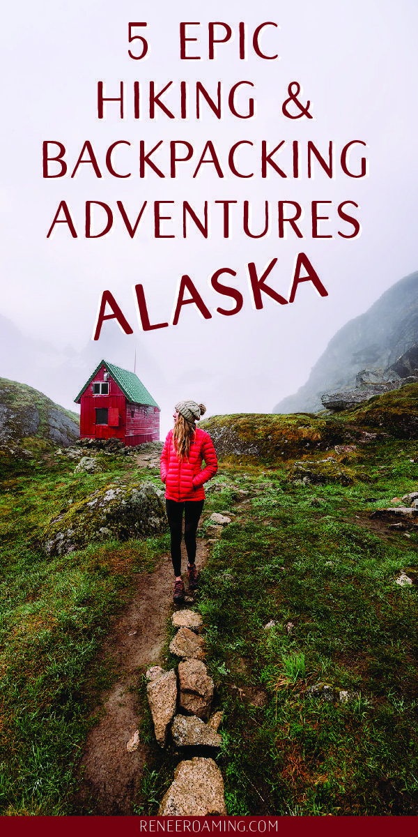 5 Epic Alaska Hiking & Backpacking Adventures (+ Packing Tips!) • Renee Roaming