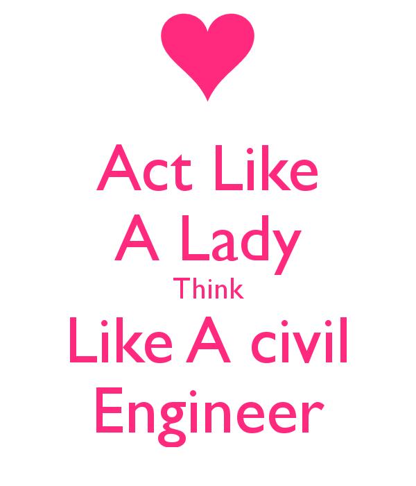 Act Like A Lady Think Like A civil Engineer | Creative ...