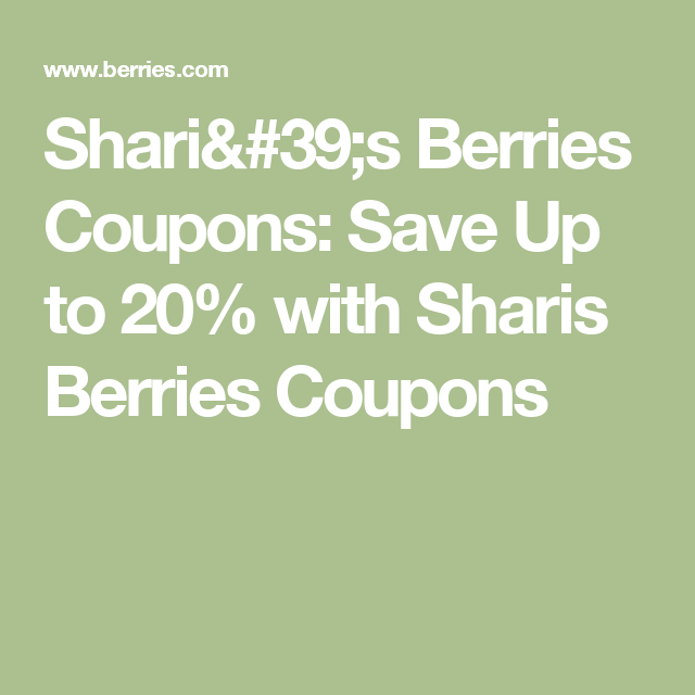 Shari 39 S Berries Coupons Save Up To 20 With Sharis Berries Coupons Sharis Berries Coupons