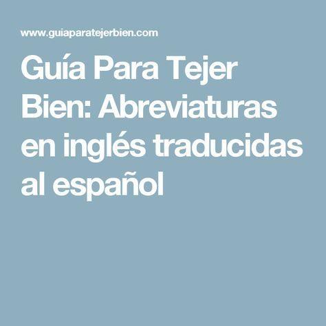 Guía Para Tejer Bien: Abreviaturas en inglés traducidas al español ...