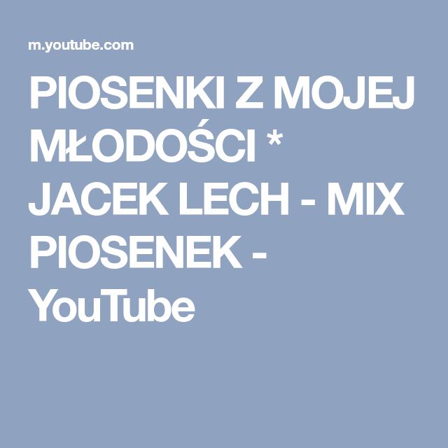 Piosenki Z Mojej Mlodosci Jacek Lech Mix Piosenek Youtube Piosenki Youtube Muzyka