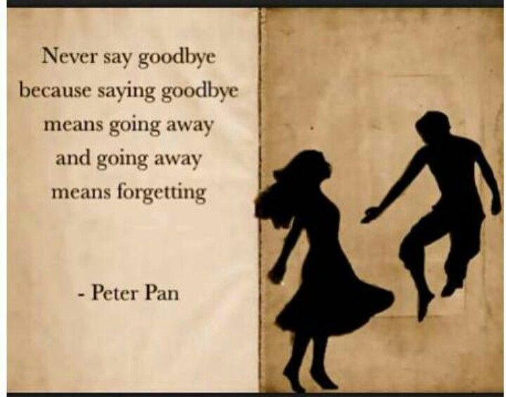Disney Quote: Never Say Goodbye Because Saying Goodbye Means Going Away And  Going Away Means Forgetting.