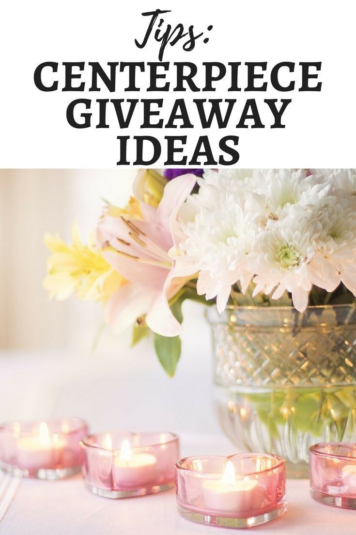 Tips: Centerpiece Giveaway Ideas | Centerpieces, Weddings and ...