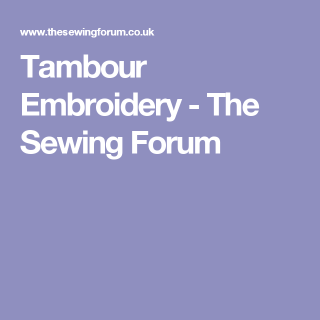 Tambour Embroidery - The Sewing Forum