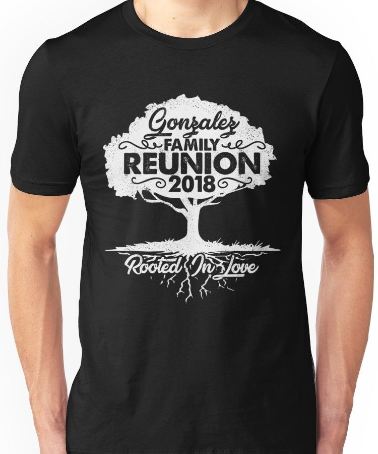 Stewart Family Reunion 2018 Home: Gonzalez Family Reunion 2018 Rooted In Love Unisex T-Shirt