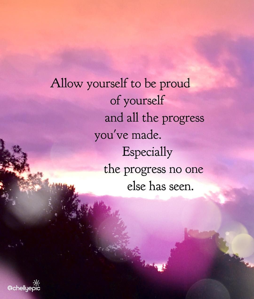 Allow Yourself To Be Proud Of Yourself And All The Progress You Ve Made Especially The Progress No On Proud Of You Quotes Meaningful Quotes Be Yourself Quotes