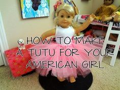 How to Make a Tutu for Your American Girl Doll #americangirldollcrafts