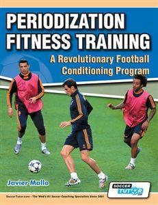 Periodization Fitness Training A Revolutionary Football Conditioning Program Fitness Training Soccer Coaching Soccer Training
