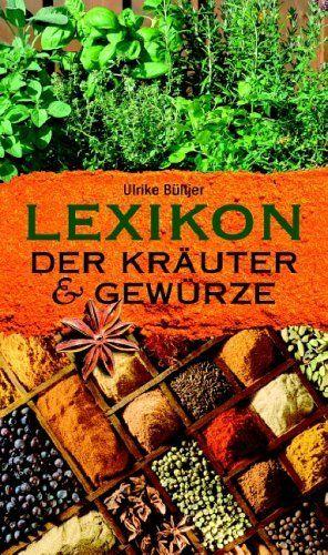 Lexikon der Kräuter und Gewürze von Ulrike Bültjer, http://www.amazon.de/dp/3809418315/ref=cm_sw_r_pi_dp_nAcotb15M6HKC