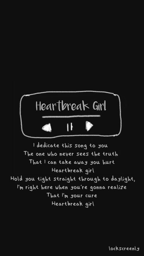 Heartbreak girl ~ phone lock screen | Quotes | Song lyrics