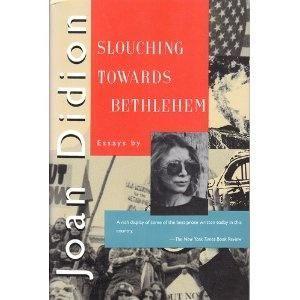 Slouching towards bethlehem essays