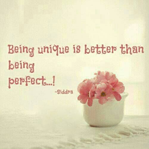 Being Unique Is Better Than Being Perfect Words Inspirational Words Quotes