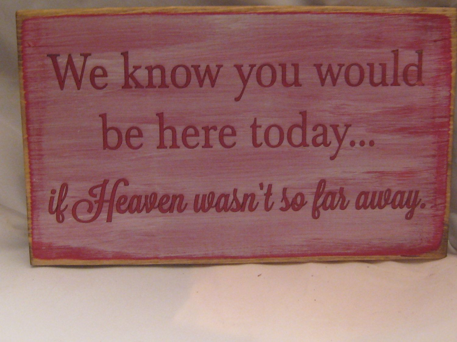 We Know You Would Be Here Today.. If Heaven Wasn\'t So Far Away ...