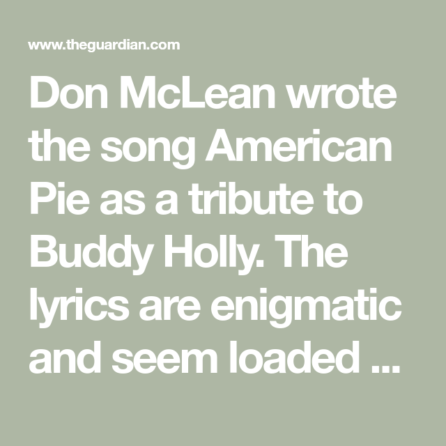 Don Mclean Wrote The Song American Pie As A Tribute To Buddy Holly The Lyrics Are Enigmatic And Seem Loaded With Al Buddy Holly Lyrics American Pie Don Mclean