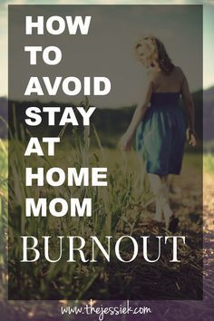How to avoid feeling like you are 'burnt out' as a stay at home mom.