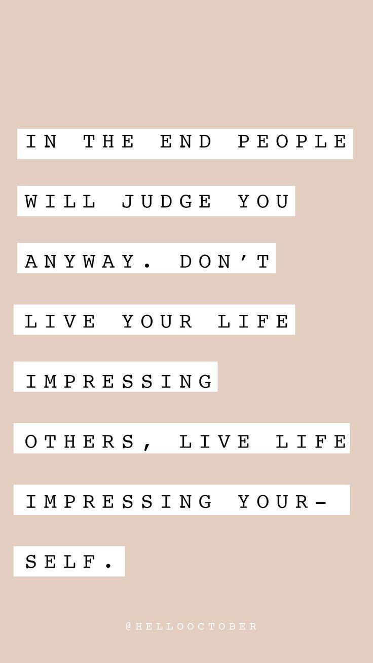 Die Leute werden es beurteilen egal wie sehr Sie es versuchen leben Sie um sich...