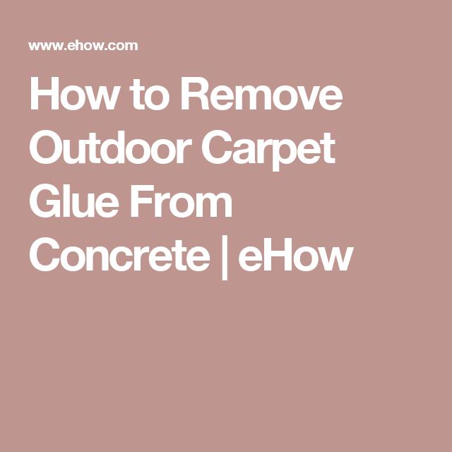 1f8280304d87e732a73571a34cab9545 - How To Get Outdoor Carpet Glue Off Of Concrete