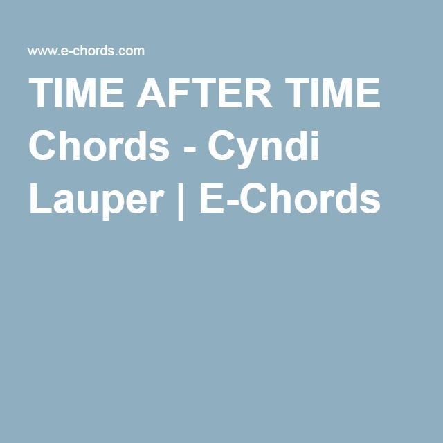 TIME AFTER TIME Chords - Cyndi Lauper   E-Chords   Guitar Chords ...