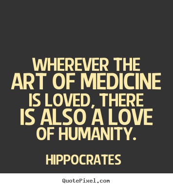 Hippocrates More Love Quotes Life Quotes Motivational Quotes