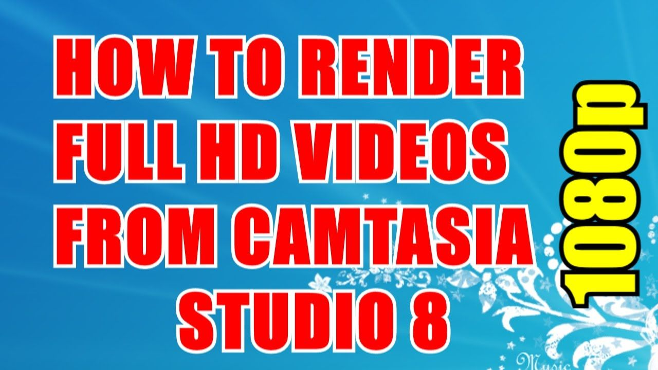 How to Render Videos in Full HD 1080p Using Camtasia