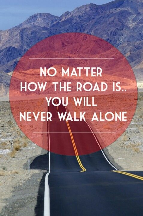 Youll Never Walk Alone Quotes Alone Quotes Walking Alone