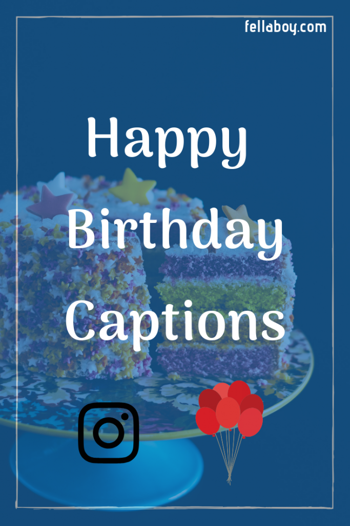 230 Happy Birthday Caption Ideas You Can Use For Instagram Photos