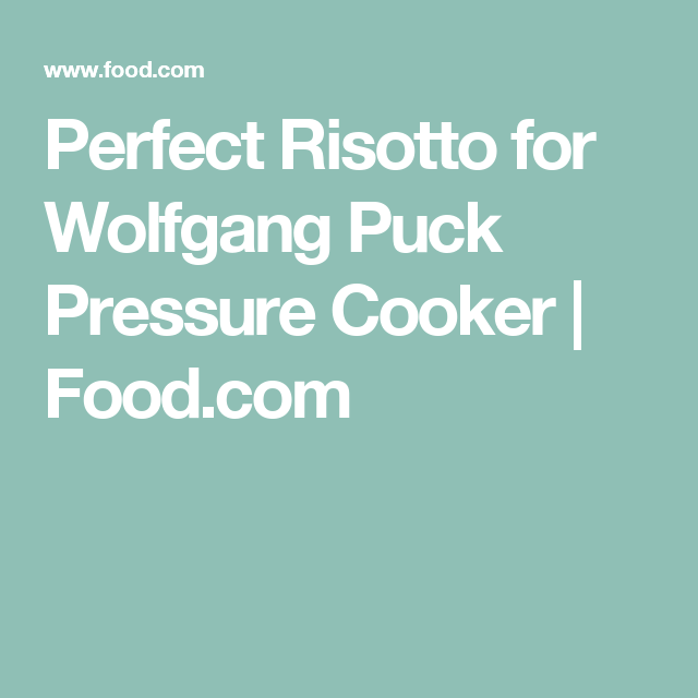 Perfect Risotto for Wolfgang Puck Pressure Cooker | Food.com