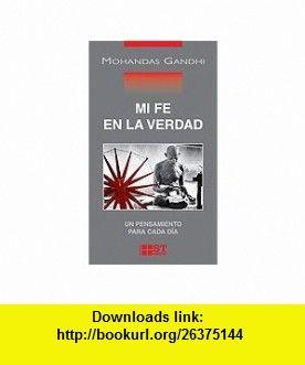 Mi Fe En La Verdad. Un Pensamiento Para Cada D�a (9788429316995) MOHANDAS GANDHI , ISBN-10: 842931699X  , ISBN-13: 978-8429316995 ,  , tutorials , pdf , ebook , torrent , downloads , rapidshare , filesonic , hotfile , megaupload , fileserve