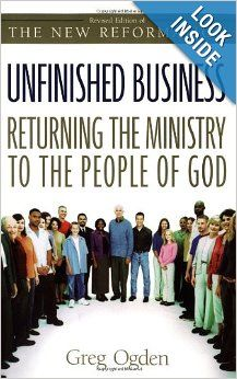 Unfinished Business: Returning the Ministry to the People of God: Greg Ogden: 0025986246198: Amazon.com: Books