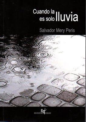 Pero Qué Locura de Libros.: CUANDO LA LLUVIA ES SOLO LLUVIA / Salvador Mery Pe...