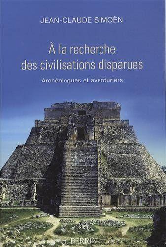 A la recherche des civilisations disparues : Archéologues et aventuriers de Jean-Claude Simoën, http://www.amazon.fr/dp/2262042616/ref=cm_sw_r_pi_dp_kJYnsb10JS7MW
