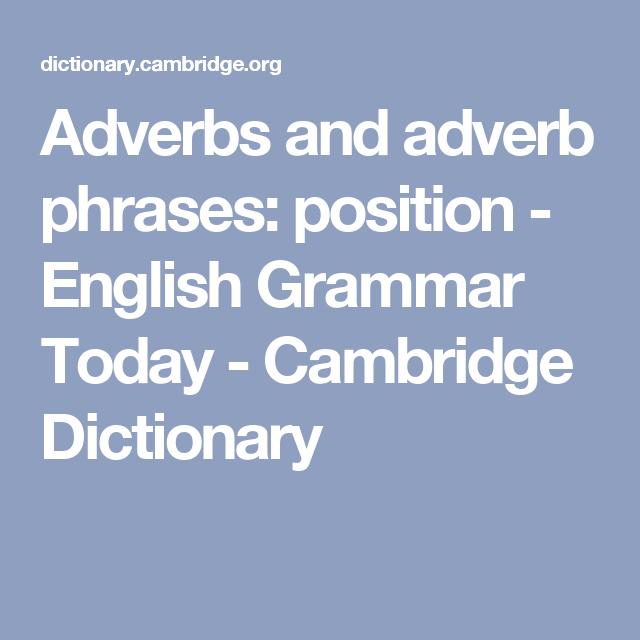 Adverbs And Adverb Phrases Position English Grammar Today Cambridge Dictionary Adverbs Grammar English Grammar