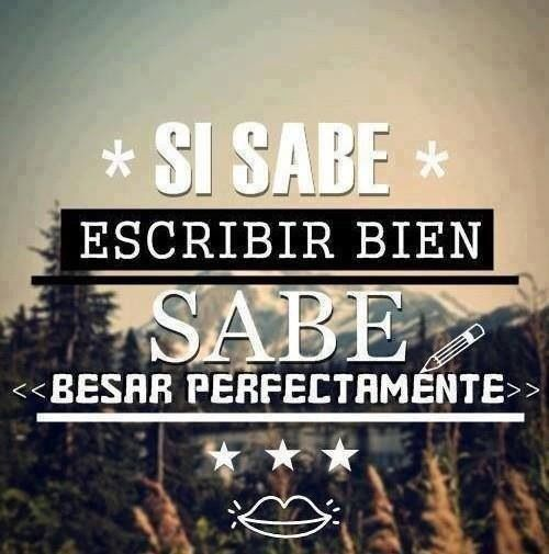 si sabe escribir bien sabe besar perfectamente #words #quotes #frases