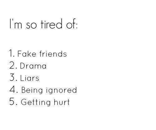 Im So Tired Of Fake Friends Drama Liars Being Ignored Getting