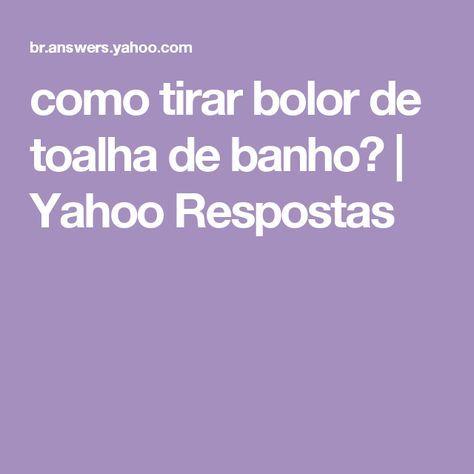Como Tirar Bolor De Toalha De Banho Yahoo Respostas Familia