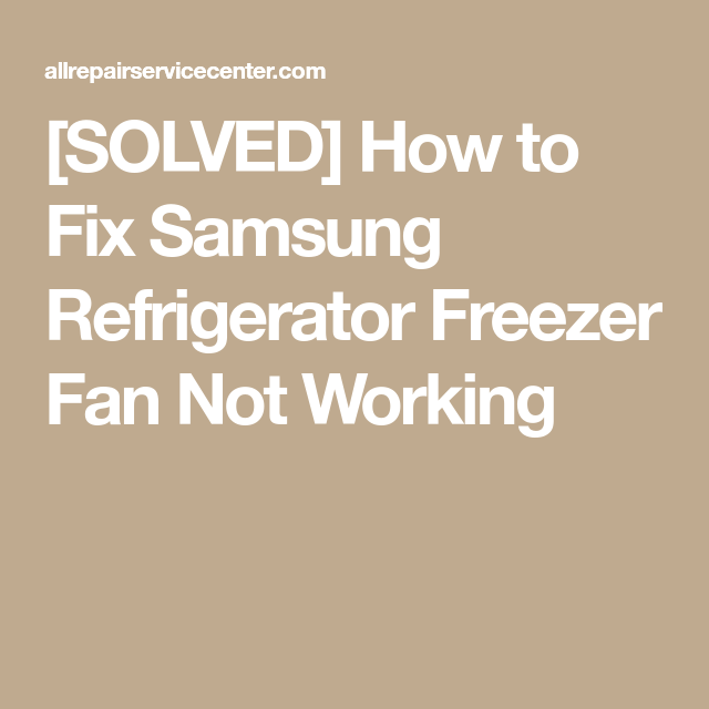 Solved How To Fix Samsung Refrigerator Freezer Fan Not Working