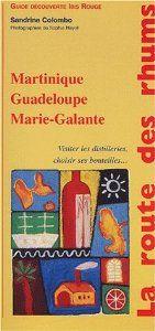 La route des rhums. Martinique, Guadeloupe, Marie-Galante, Visiter les distilleries, choisir ses bouteilles
