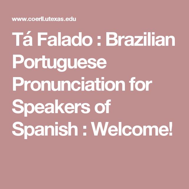 Ta Falado Brazilian Portuguese Pronunciation For Speakers Of Spanish Welcome Learn Brazilian Portuguese Learn Portuguese Portuguese