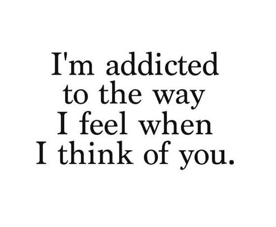 Im Addicted To The Way I Feel When I Think Of You Quotes Love