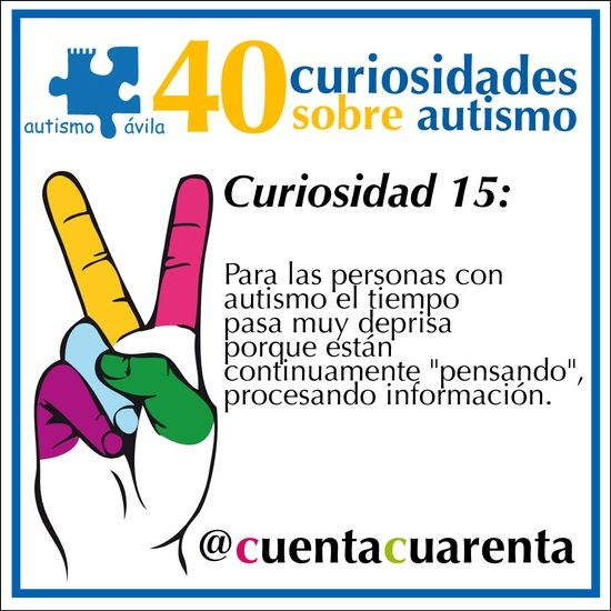 """Para las personas con autismo el tiempo pasa muy deprisa porque están continuamente """"pensando"""", procesando información."""
