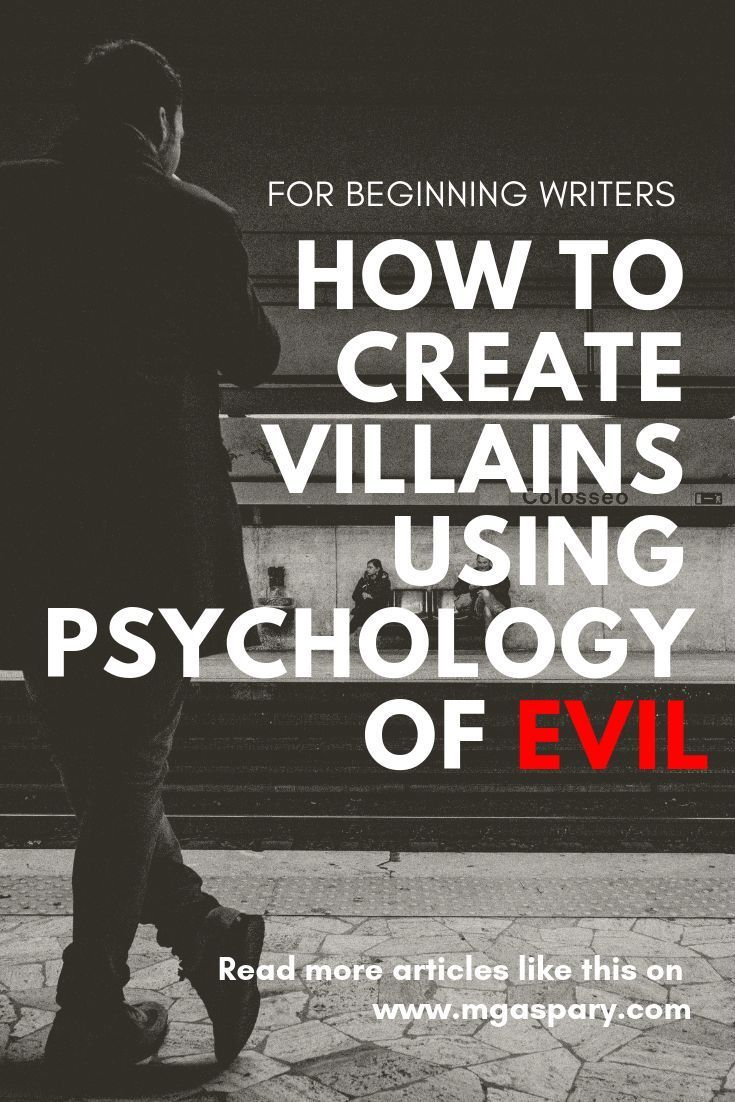 how to create villains, as believable and relatable as possible, using psychology of evil. Start building your antagonist by using science to make an impact to your readers.Learn how to create villains, as believable and relatable as possible, using psychology of evil. Start building your antagonist by using science to make an impact to your readers.