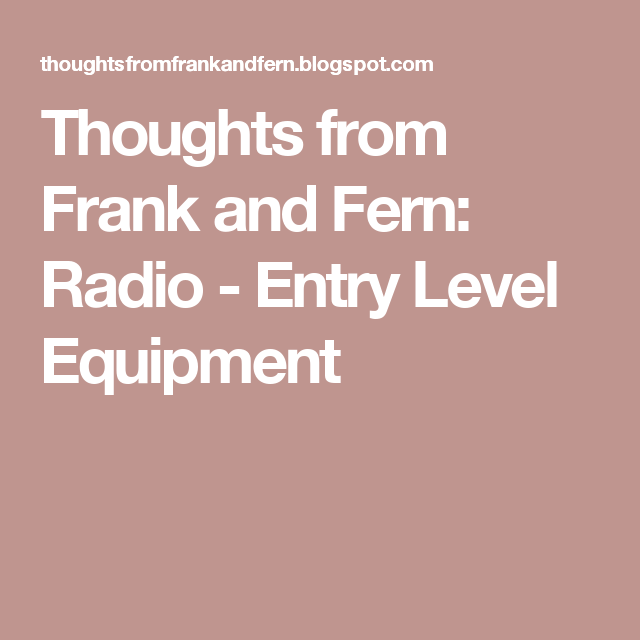 Thoughts from Frank and Fern: Radio - Entry Level Equipment