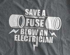 Save A Fuse Blow An Electrician T-Shirt Funny Electrician Dad Fuse Fuse Box Gifts on transformer box, style box, circuit box, generator box, switch box, ground box, power box, clip box, meter box, the last of us box, layout for hexagonal box, relay box, case box, breaker box, tube box, junction box, four box, cover box, watch dogs box, dark box,